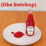 Flow like ketchup